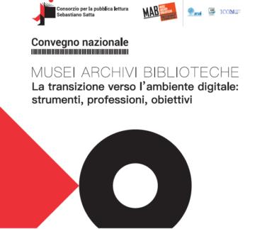 Convegno nazionale - Musei, archivi, biblioteche, la transizione verso l'ambiente digitale