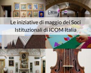 Le iniziative di maggio dei Soci Istituzionali di ICOM