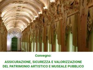 """Convegno """"Assicurazione, sicurezza e valorizzazione del patrimonio artistico e museale pubblico"""""""